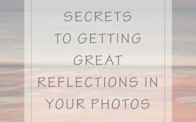 Secrets to Getting Great Reflections in Your Photos